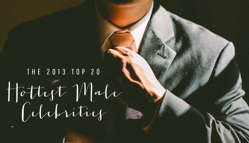 Top 20 Hottest Male Celebrities: 2013 Edition