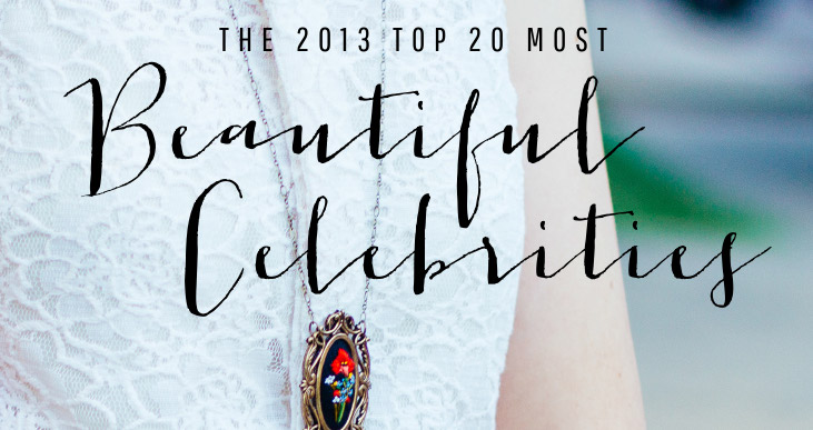 Top 20 Most Beautiful Female Celebrities: 2013 Edition