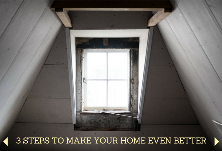 3 Ways to Make Your Home EVEN BETTER