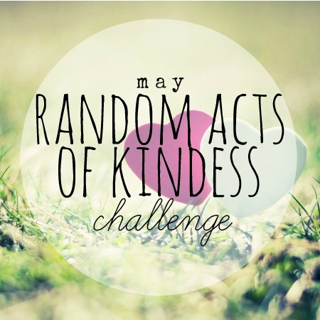 May 12x30 Challenge: Random Acts of Kindness