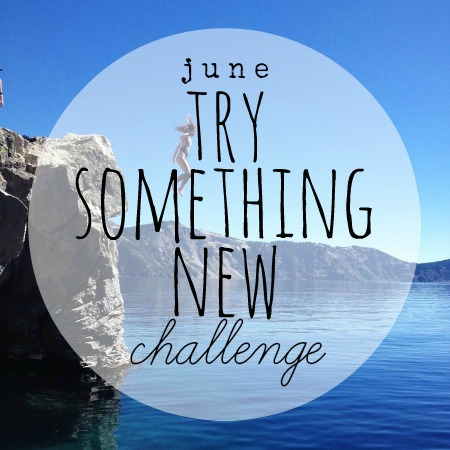 June 12x30 Challenge: Try Something New