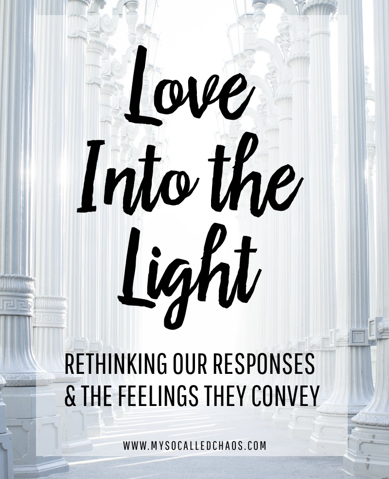 Love Into the Light: Rethinking Our Responses and the Feelings They Convey