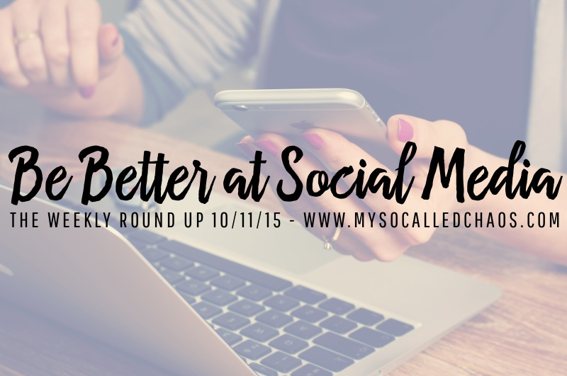 The Weekly Round-Up | Be Better at Social Media