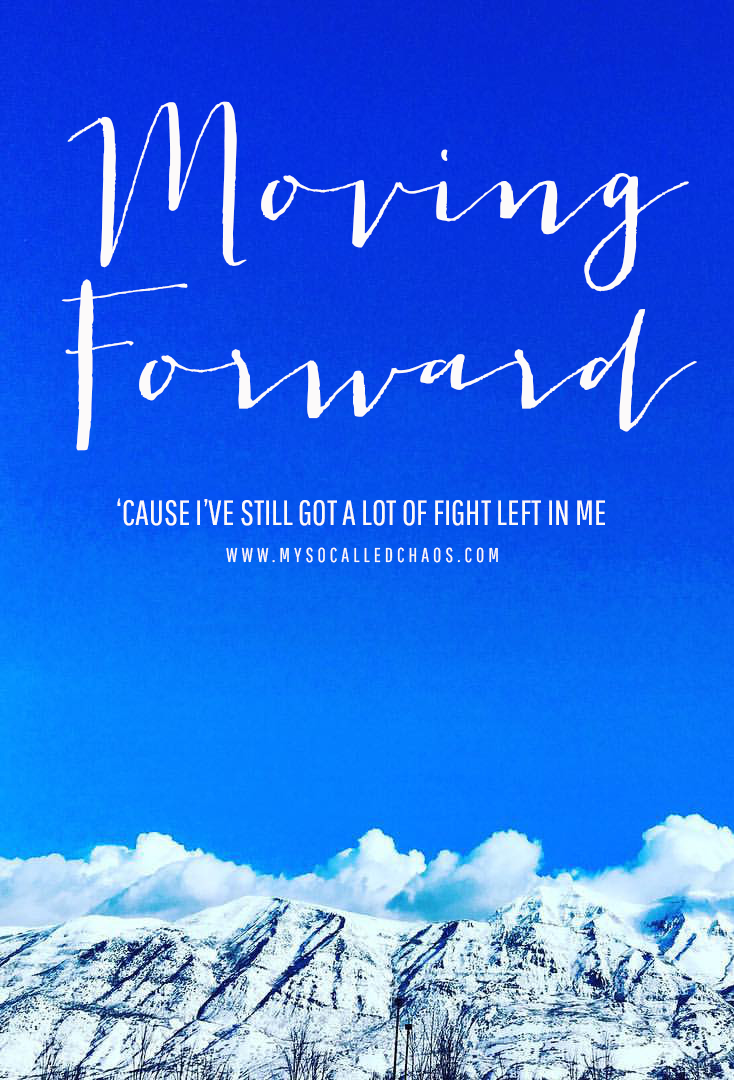 Moving Forward | 'Cause I've Still Got a Lot of Fight Left in Me