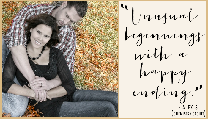"""Unusual beginnings with a happy ending."" - Alexis 
