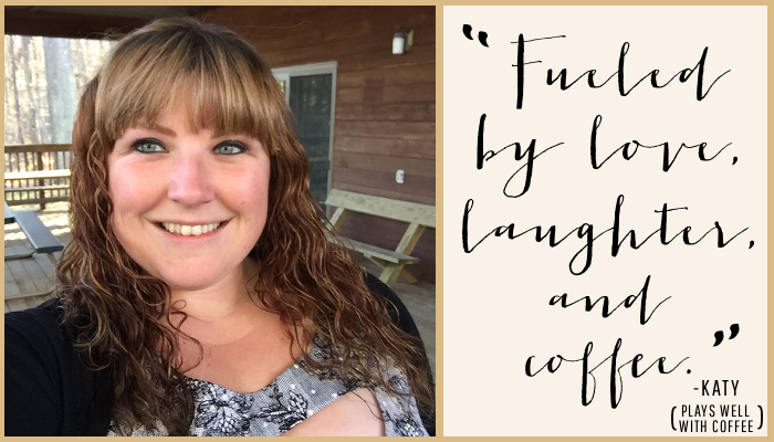 """Fueled by love, laughter, and coffee."" - Katy 