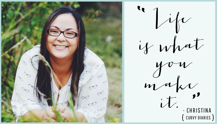 """Life is what you make it."" - Christina 