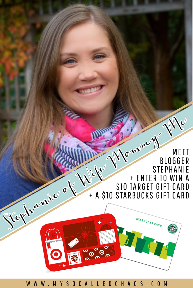 Meet Stephanie of Wife Mommy Me and enter to win a $10 Target Gift Card AND a $10 Starbucks Gift Card