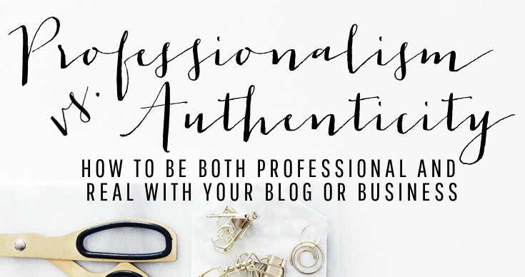 Professionalism vs. Authenticity: How to be BOTH professional and AND real with your blog or business.