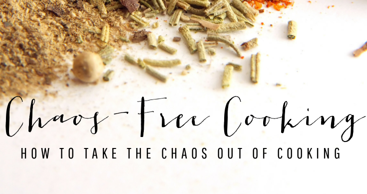 Chaos-Free Cooking | Taking the Chaos Out of Cooking