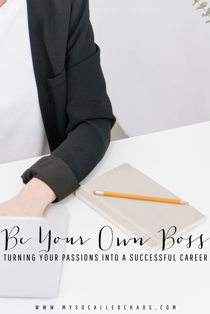 Be Your Own Boss: Turning Your Passions into a Successful Career