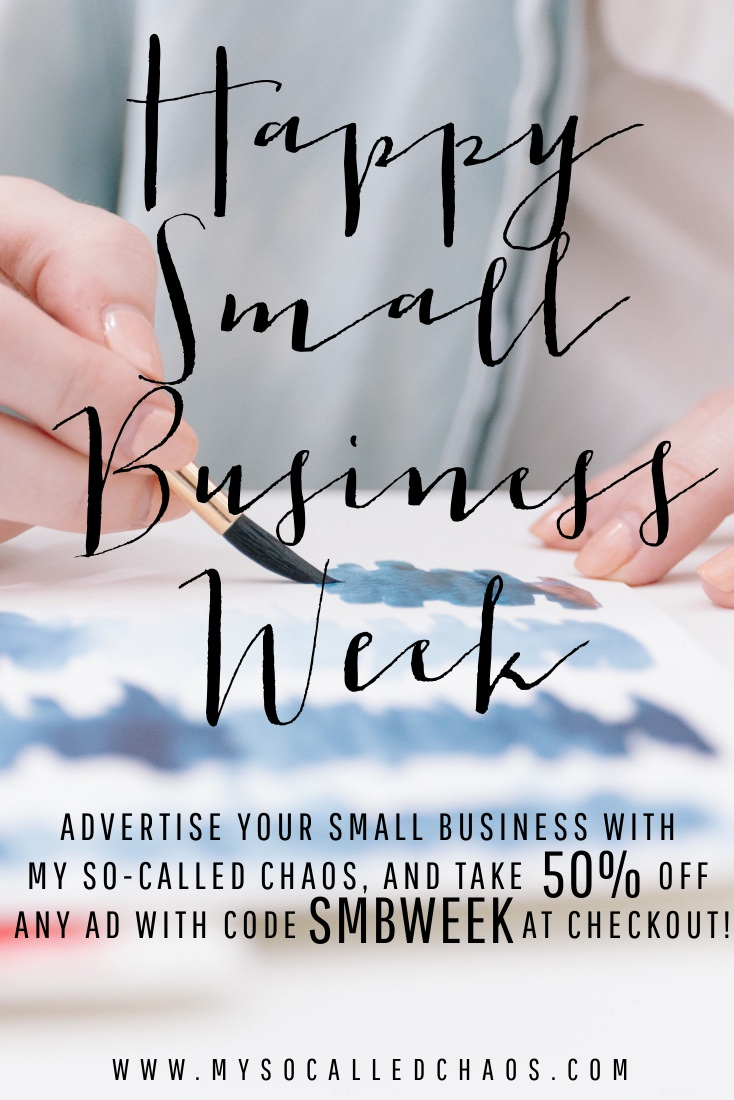 Happy Small Business Week! Advertise your small business at My So-Called Chaos and take 50% off any ad using code SMBWEEK at checkout!