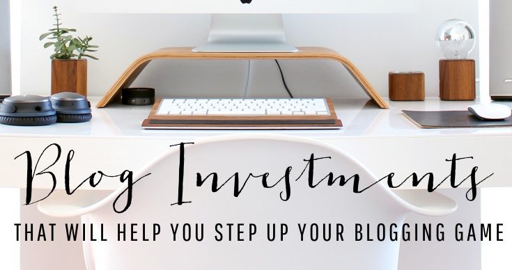Blog Investments to Up Your Blogging Game – Better Your Blog