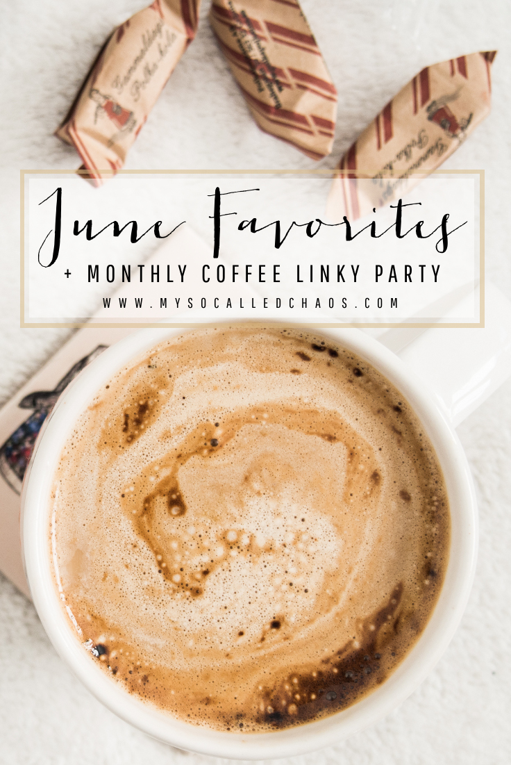 June Favorites + Monthly Coffee at My So-Called Chaos (come link up with the linky party!)