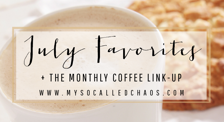July Favorites + Monthly Coffee