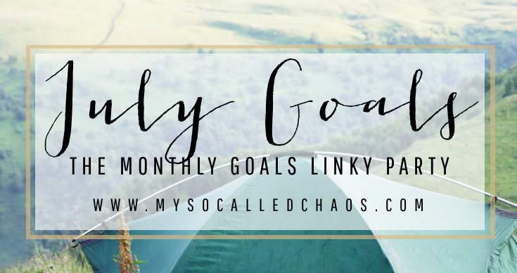 July Goals – The Monthly Goals Linky Party