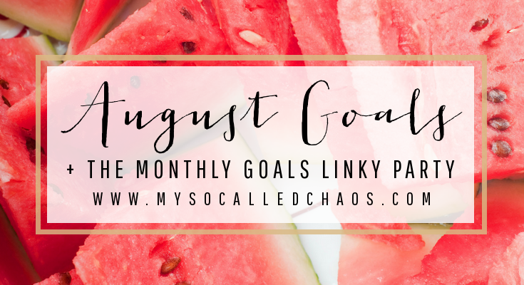 August Goals + The Monthly Goals Linky