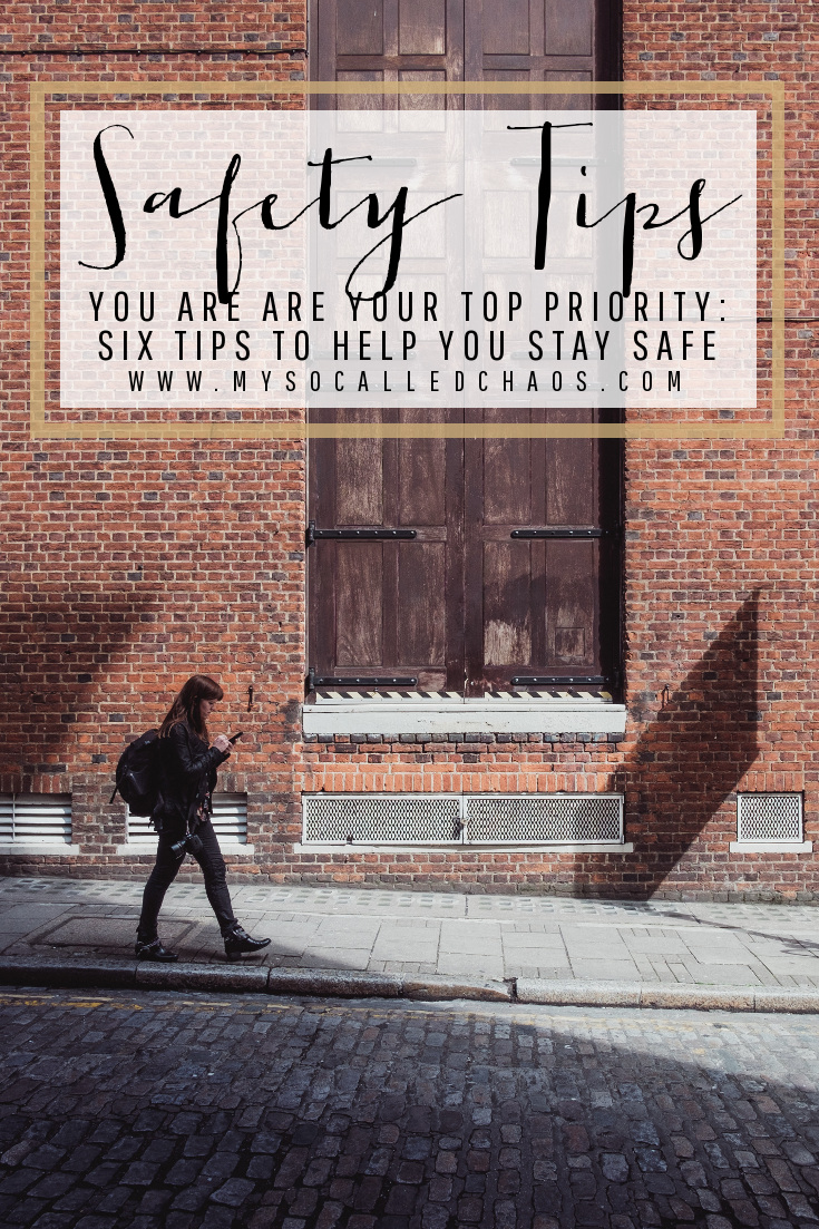 You Are Your Top Priority: Six Tips To Help You Stay Safe