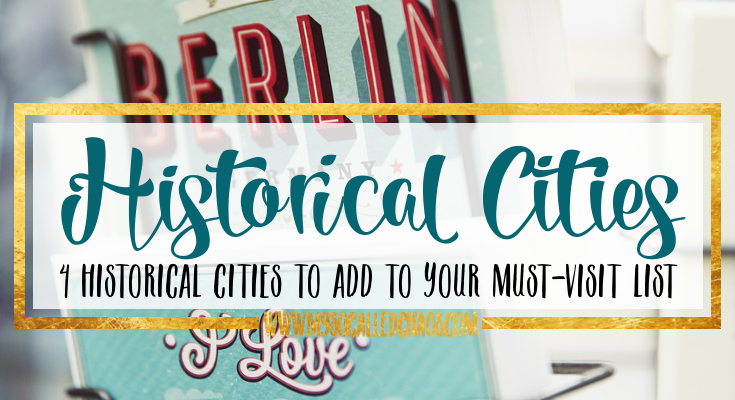 4 Historical Cities Worth a Visit