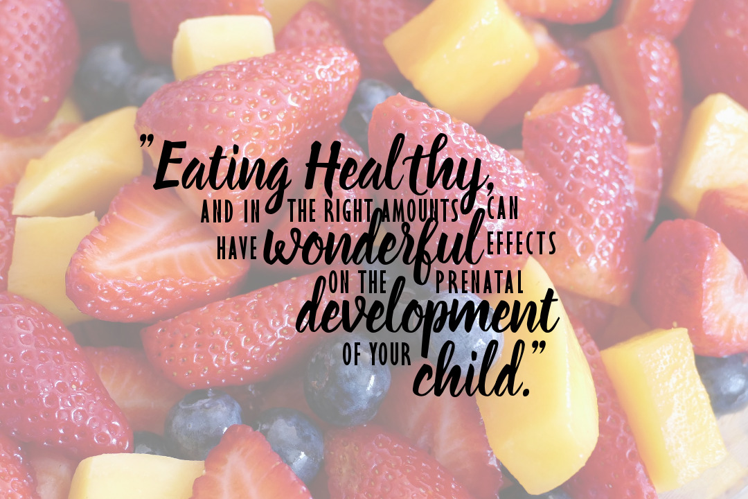 Eating correctly, and in the right amounts can have wondrous effects on the prenatal development of your child.