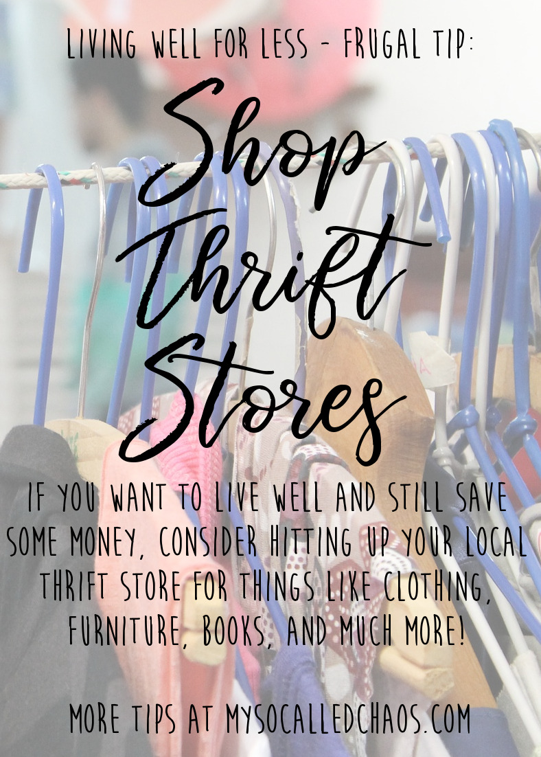 Living Well for Less Frugal Tip: Shop at thrift stores. You can find so many things at the thrift store for a fraction of the price, even name brand and designer items!