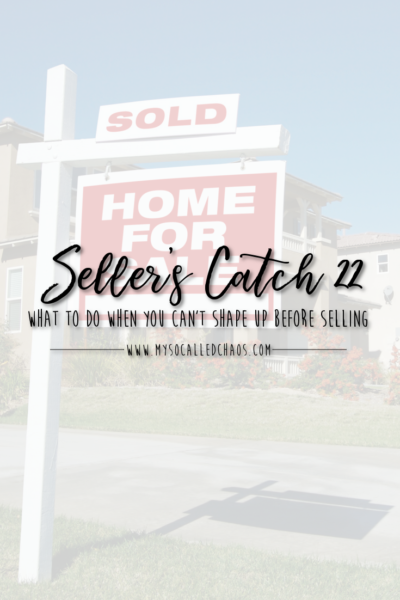 Seller's Catch 22: What To Do When You Can't Afford To Shape Up Before Selling