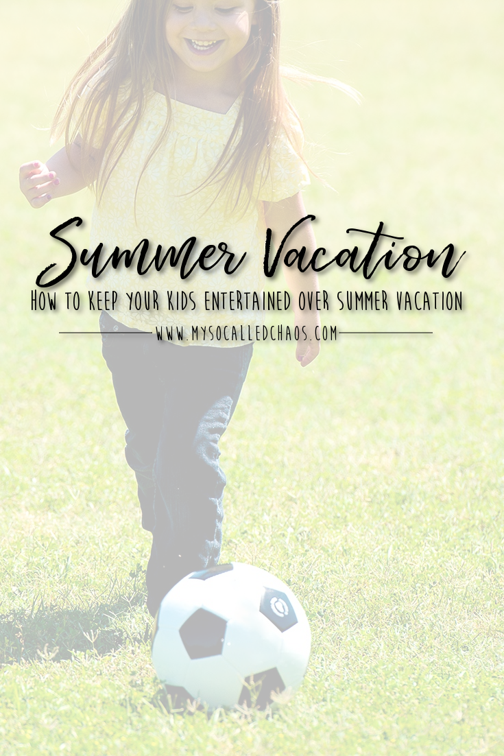 "Pinnable image for ""How To Keep Your Kids Entertained Over Summer Vacation"" showing a girl playing with soccer ball."