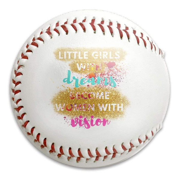"Baseball that states ""Little Girls With Dreams Become Women With Vision."""