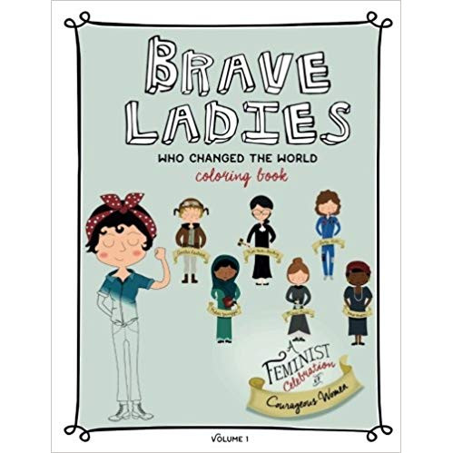Brave Ladies Coloring book, honoring those such as Amelia Earhart, Ruth Bader Ginsberg, Jane Goodall, the Sufragettes, Sally Ride, Marie Curie, Joan of Arc, Gloria Stenem, Harriet Tubman, and more!
