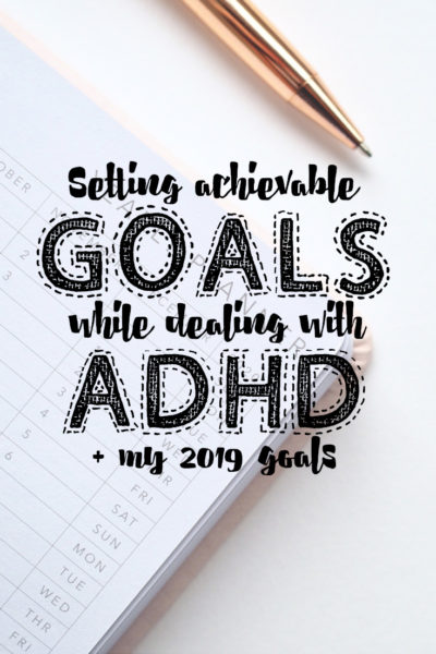 Setting Achievable Goals with ADHD + My 2019 Goals